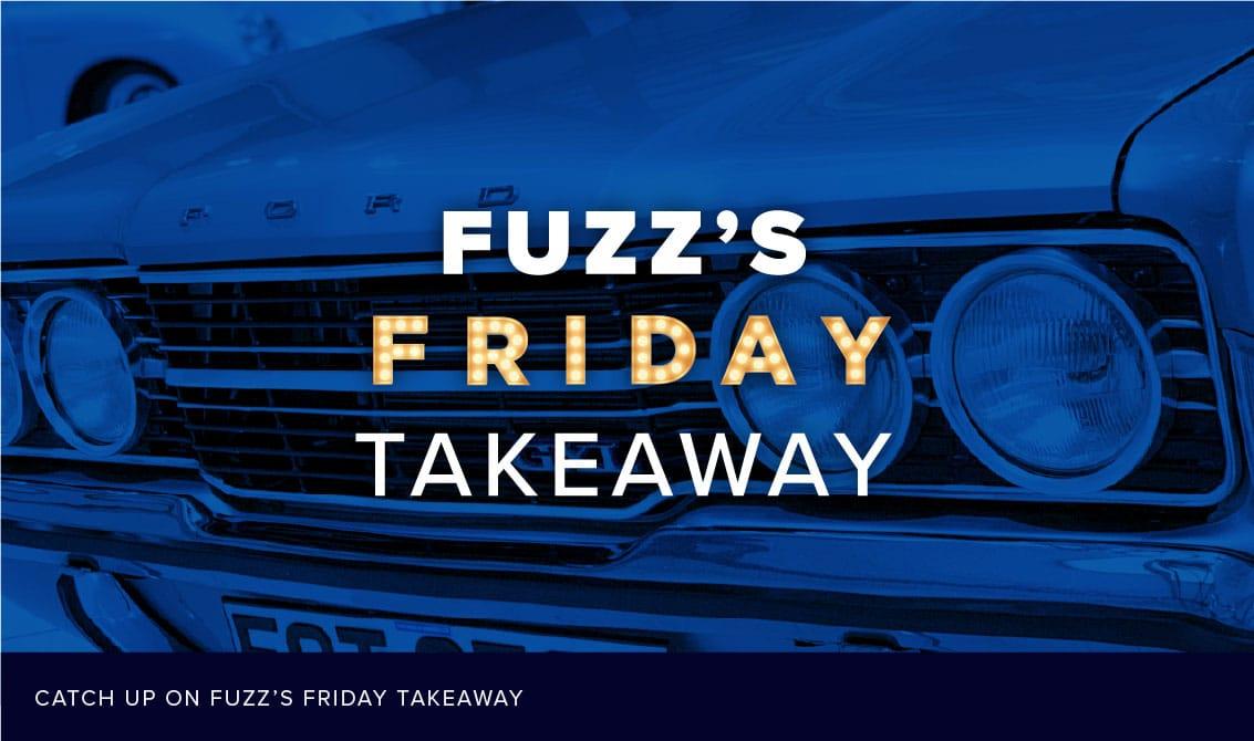 Fuzz's Friday Takeaway!